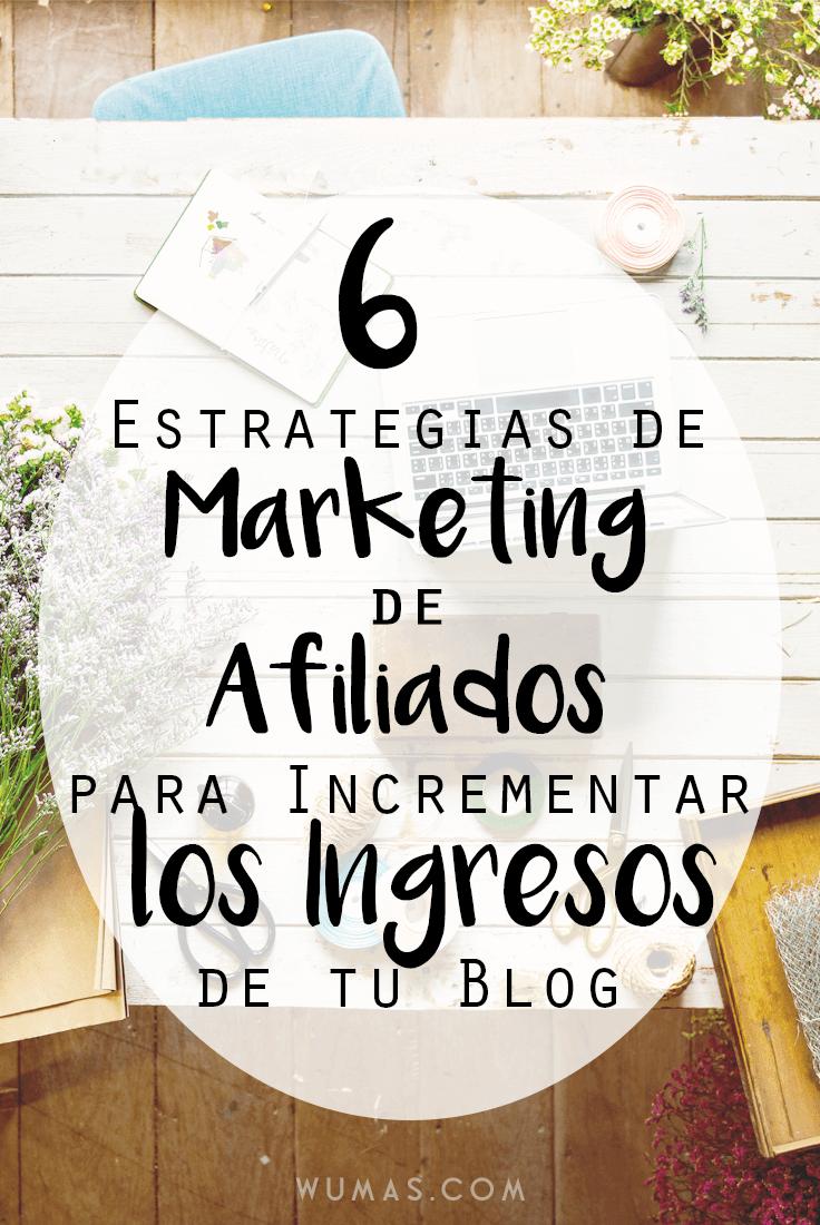 6 Estrategias de Marketing de Afiliados para Incrementar los Ingresos de tu Blog